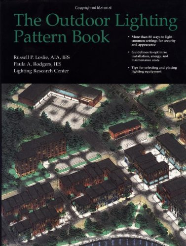 The Outdoor Lighting Pattern Book: Leslie, Russell P.;Rodgers,