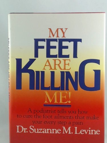 9780070374584: My Feet Are Killing Me!: Dr. Levine's Complete Foot Care Program