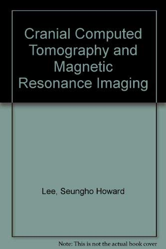 Cranial Computed Tomography and Magnetic Resonance Imaging: Seungho Howard Lee,