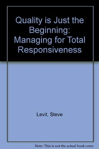 9780070375925: Quality Is Just the Beginning: Managing for Total Responsiveness