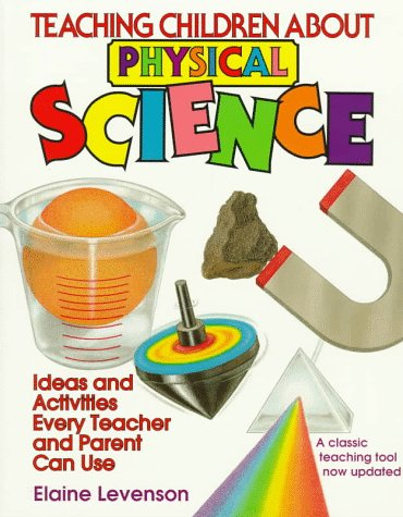 9780070376199: Teaching Children About Physical Science: Ideas and Activities Every Teacher and Parent Can Use