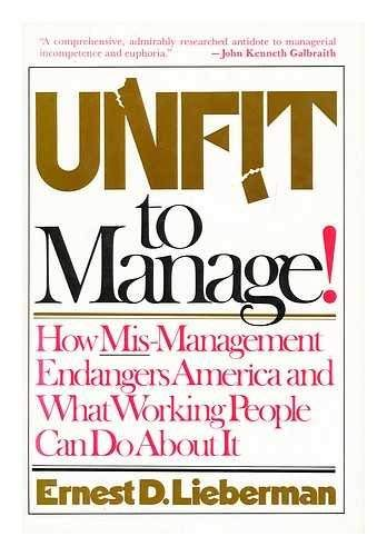 9780070378155: Unfit to Manage: How Mis-Management Endangers America and What Working People Can Do About It