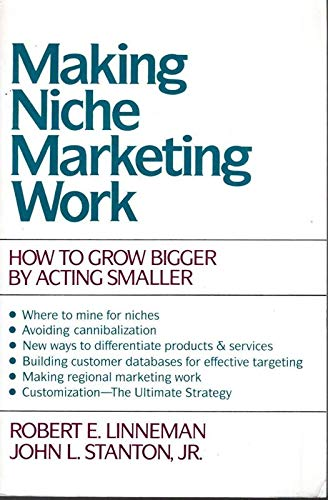 9780070379718: Making Niche Marketing Work: How to Grow Bigger by Acting Smaller