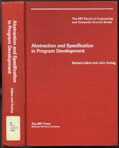 Abstraction and Specification in Program Development (Mh-Mit Series): Liskov, Barbara