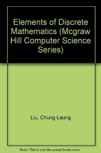 Computer Science Ser.: Elements of Discrete Mathematics: Chung L. Liu