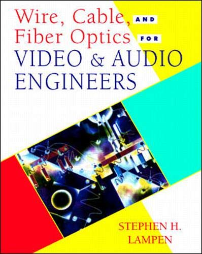 9780070381346: Wire, Cable and Fiber Optics for Video and Audio Engineers (Mcgraw-Hill's Video-Audio Engineering Series)