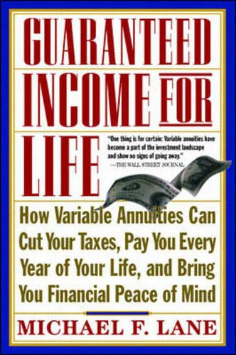 9780070382978: Guaranteed Income for Life: How Variable Annuities Can Cut Your Taxes, Pay You Every Year of Your Life, and Bring You Financial Peace of Mind