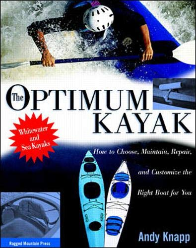 9780070382985: Optimum Kayak: How to Choose, Maintain, Repair and Customize the Best Boat for You