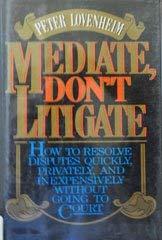 Mediate, Don't Litigate : How to Resolve: Peter Lovenheim
