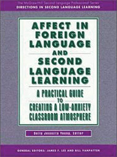 9780070389007: AFFECT IN FOREIGN LANGUAGE AND SECOND LANGUAGE LEARNING: A Practical Guide to Creating a Low-Anxiety Classroom Atmosphere
