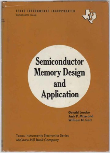 Semiconductor Memory Design and Application (Texas Instruments electronics series): Luecke, Jack, ...