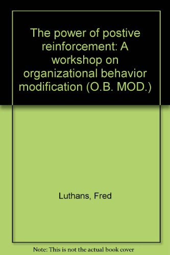 9780070391376: The power of postive reinforcement: A workshop on organizational behavior modification (O.B. MOD.)