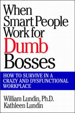 9780070391475: When Smart People Work for Dumb Bosses: How to Survive in a Crazy and Dysfunctional Workplace