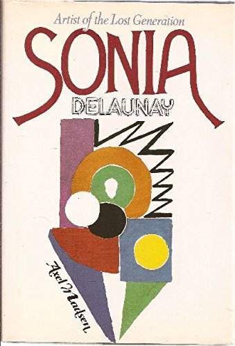 Sonia Delaunay Artist of the Lost Generation - Delaunay, Sonia and Axel Madsen