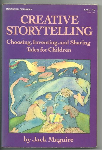 9780070395121: Creative Storytelling: Choosing, Inventing, and Sharing Tales for Children