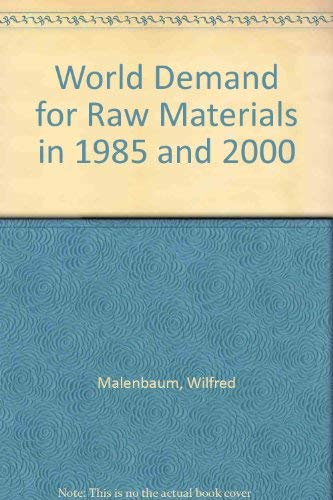 WORLD DEMAND FOR RAW MATERIALS IN 1985 AND 2000: Malenbaum, Wilfred