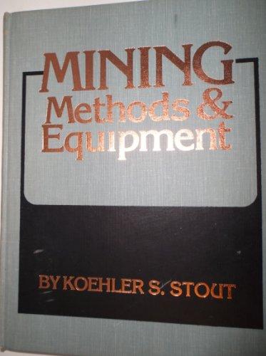 Mining Methods and Equipment: Koehler S. Stout