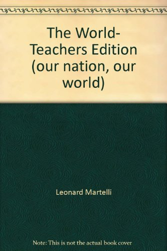 9780070400467: The World- Teachers Edition (our nation, our world)