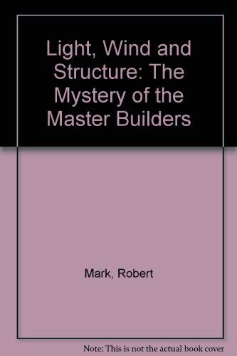 9780070404038: Light, Wind and Structure: The Mystery of the Master Builders (New liberal arts series)