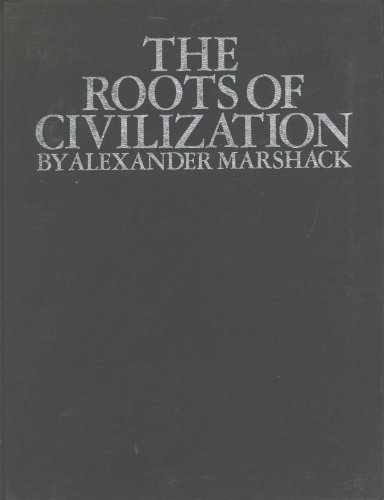 The Roots of Civilization: The Cognitive Beginnings of Man's First Art, Symbol and Notation