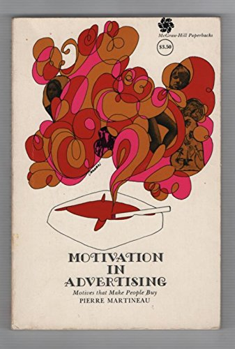 Motivation in Advertising: Motives That Make People: Martineau, Pierre