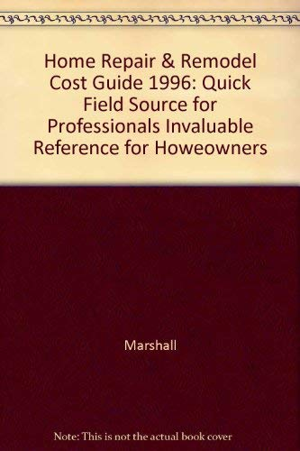 Home Repair and Remodel Cost Guide 1996: Marshall and Swift