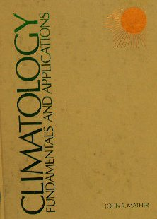 Climatology : Fundamentals and Applications: John R. Mather