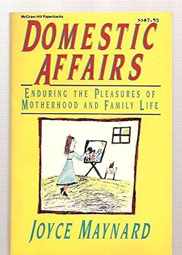 9780070410923: Domestic Affairs: Enduring the Pleasures of Motherhood and Family Life