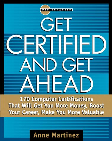 9780070411272: Get Certified and Get Ahead: 170 Computer Certifications That Will Get You More Money, Boost Your Career, Make You More Valuable (Certification Series)
