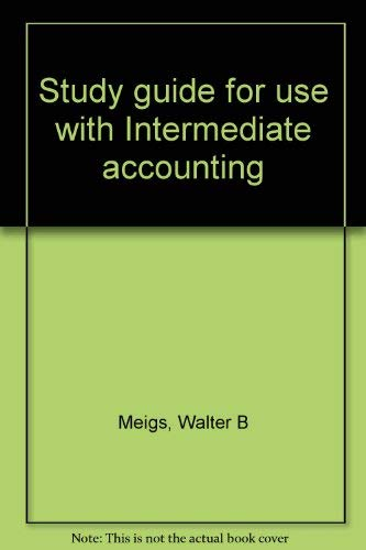 Study Guide for Use with Intermediate Accounting: Meigs, Walter B.,