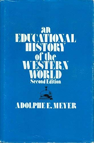 An Educatonal History Of The Western World: Meyer, Adolphe E. Ph.D.