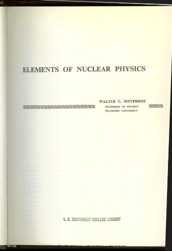 Elements of Nuclear Physics: Meyerhof, Walter E.