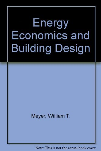 Energy Economics and Building Design: William T. Meyer