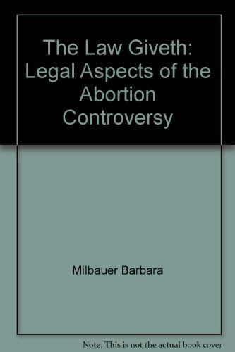 The law giveth: Legal aspects of the abortion controversy: Milbauer, Barbara