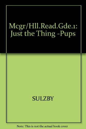 Mcgr/Hll.Read.Gde.1: Just the Thing -Pups: SULZBY