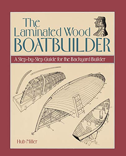 9780070421929: The Laminated Wood Boatbuilder: A Step-By-Step Guide for the Backyard Builder