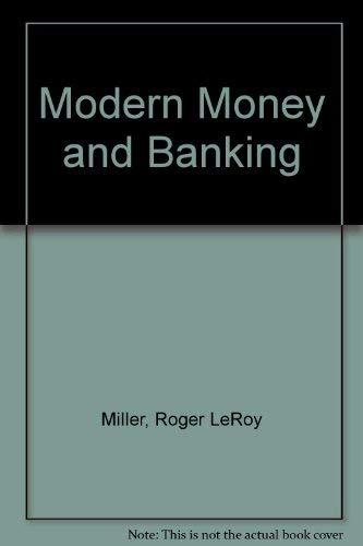 Modern Money and Banking: Roger LeRoy Miller,