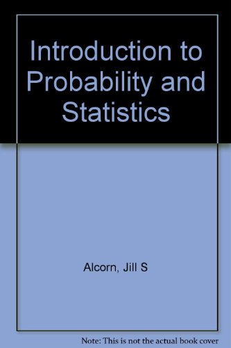 Introduction to Probability and Statistics : Principles: Jill S. Alcorn
