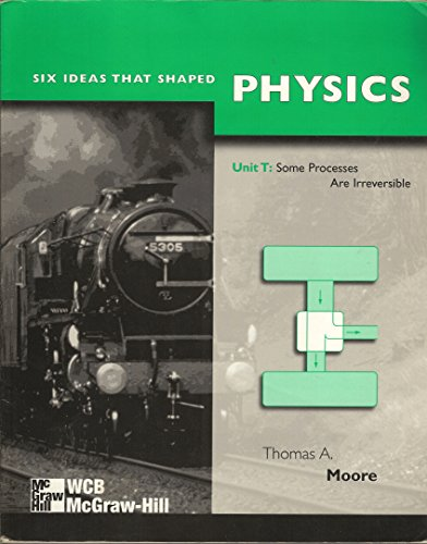 Six Ideas That Shaped Physics: Unit T : Some Processes Are Irreversible (007043056X) by Thomas A. Moore