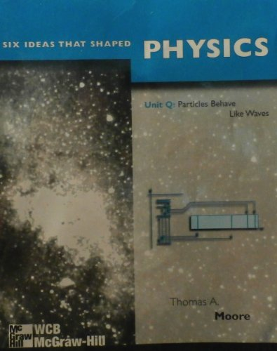 Six Ideas That Shaped Physics, Unit Q: Particles Behave Like Waves (0070430578) by Thomas A. Moore