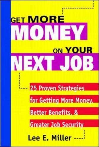 9780070431461: Get More Money on Your Next Job: 25 Proven Strategies for Getting More Money, Better Benefits, and Greater Job Security