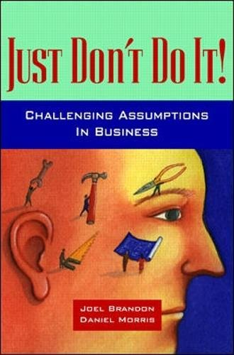 9780070431843: Just Don't Do it: The Contrarian Manager's Guide to Challenging Popular Business Theories