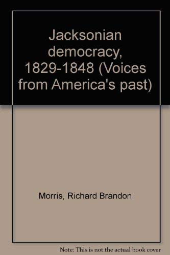 Jacksonian democracy, 1829-1848 (Voices from America's past) (0070432651) by Morris, Richard Brandon