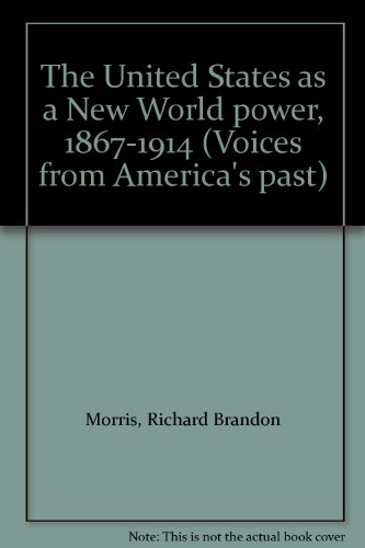 The United States as a New World power, 1867-1914 (Voices from America's past) (0070432694) by Morris, Richard Brandon