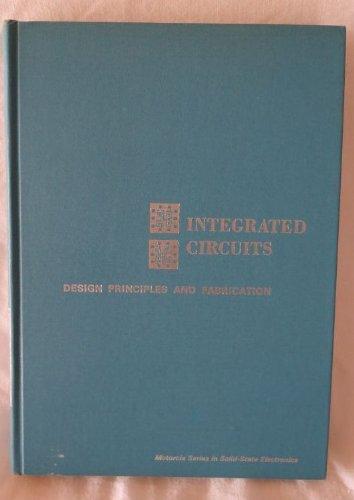 Integrated Circuits: Design Principles and Fabrication: Raymond M. Warner