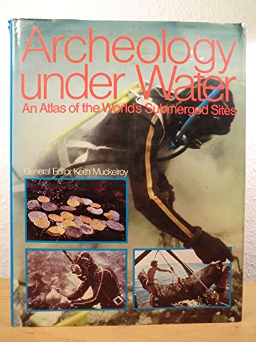 9780070439511: Archaeology Underwater: An Atlas of the World's Submerged Sites
