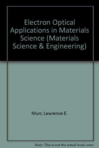 Electron Optical Applications in Materials Science (McGraw-Hill Series in Materials Science and ...