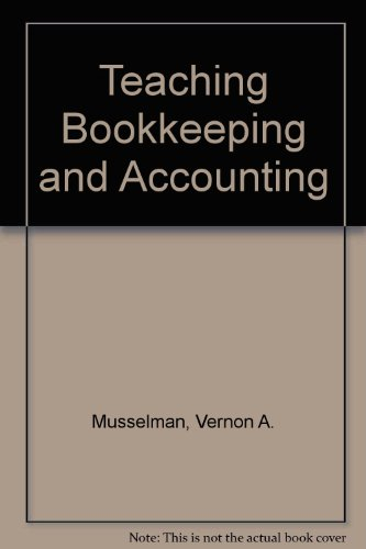 Teaching Bookkeeping and Accounting: Musselman, Vernon A.; Hanna, J.M.