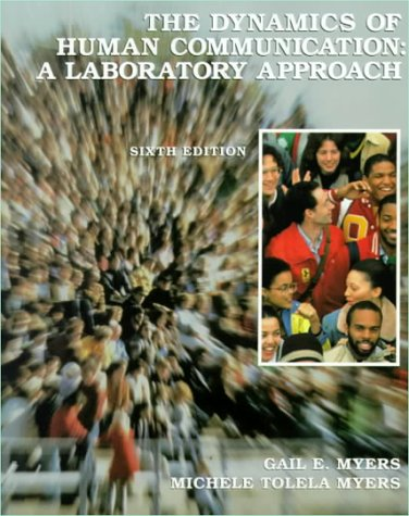 The Dynamics of Human Communication: 6th Edition; A Laboratory Approach: Myers, Gail E.