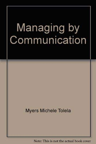 9780070442368: Managing by Communication by Myers Michele Tolela; Myers